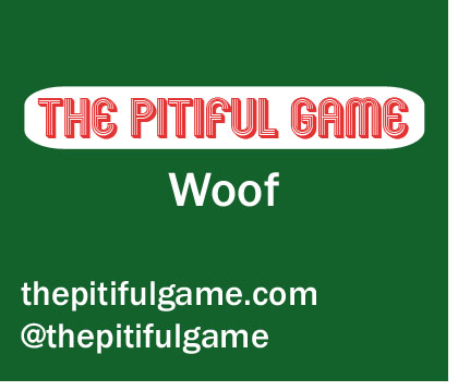 The Pitiful Game - Woof