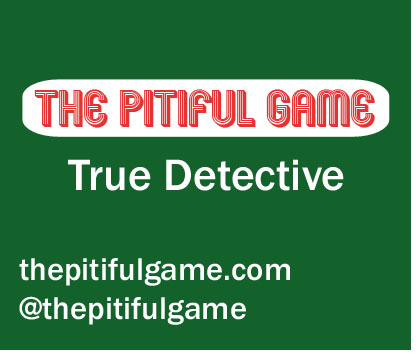 The Pitiful Game - True Detective