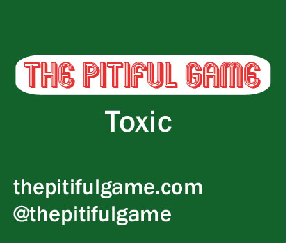 The Pitiful Game - Toxic